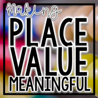 Value of a Digit: Making Place Value Meaningful
